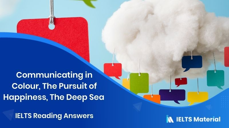 Communicating in Colour, The Pursuit of Happiness, The Deep Sea - IELTS Reading Answers