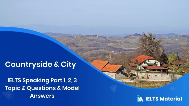 Countryside & City - IELTS Speaking Part 1, 2, 3 Topic & Questions & Model Answers