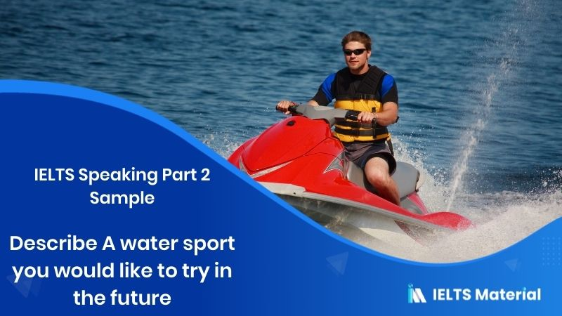 IELTS Speaking Part 2 Sample : Describe A water sport you would like to try in the future