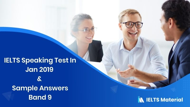 IELTS Speaking Test In Jan 2019 & Sample Answers Band 9