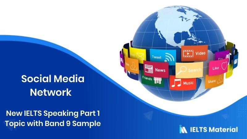 Social Media Network - New IELTS Speaking Part 1 Topic with Band 9 Sample