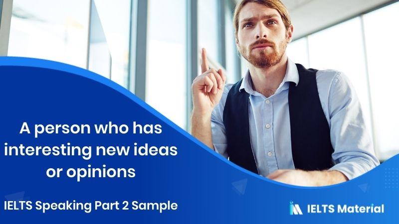 A person who has interesting new ideas or opinions - IELTS Speaking Part 2 Sample