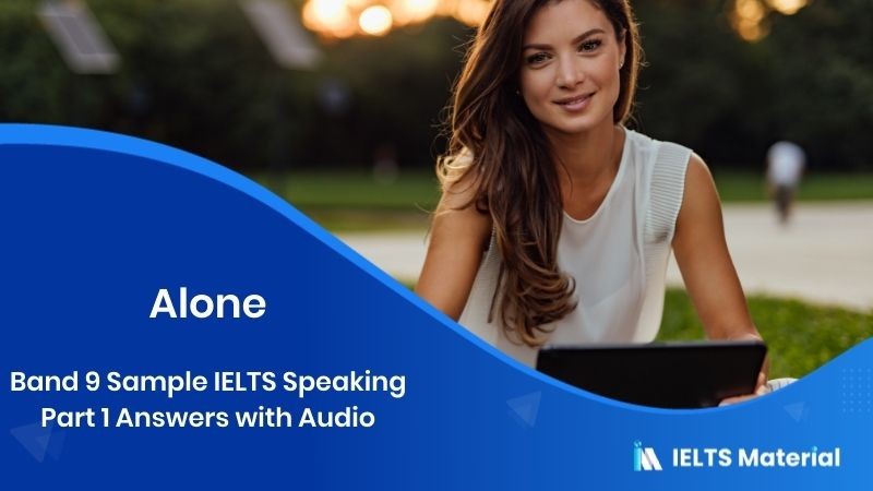 Band 9 Sample IELTS Speaking Part 1 Answers with Audio - Topic : Alone - spending time by yourself