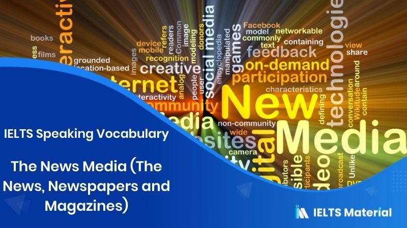 IELTS Speaking Vocabulary: The News Media (The News, Newspapers and Magazines)