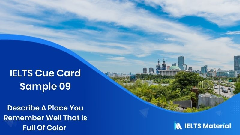 Describe A Place You Remember Well That Is Full Of Color - IELTS Cue Card Sample 09