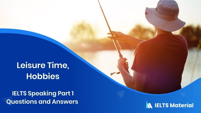 IELTS Speaking Part 1 Questions and Answers in 2018 - Topic : Leisure Time, hobbies