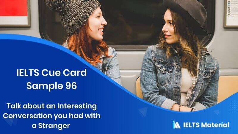 Talk about an Interesting Conversation you had with a Stranger - IELTS Cue Card Sample 96
