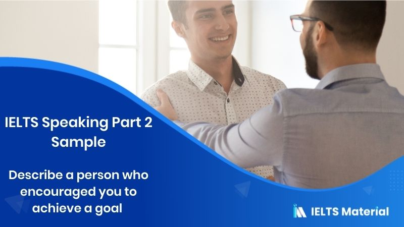 Describe a person who encouraged you to achieve a goal - IELTS Speaking Part 2 Sample