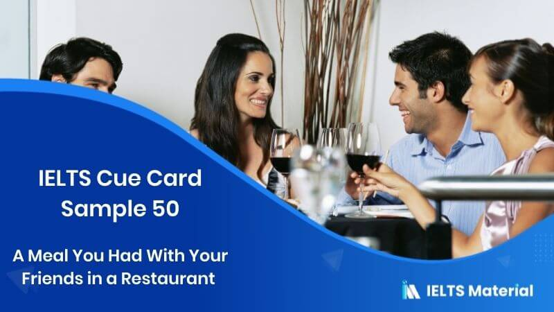 A Meal You Had With Your Friends in a Restaurant - IELTS Cue Card Sample 50