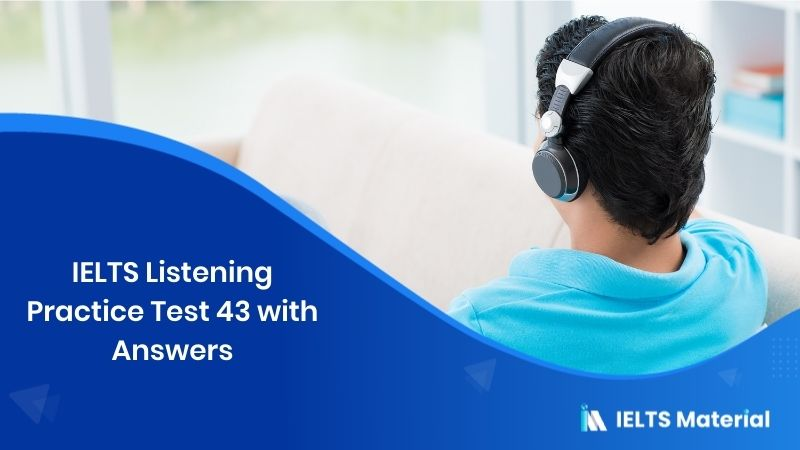 IELTS Listening Practice 43 - with Answers