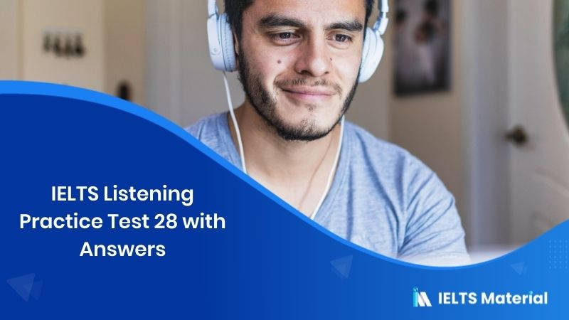 IELTS Listening Practice Test 28 - with Answers