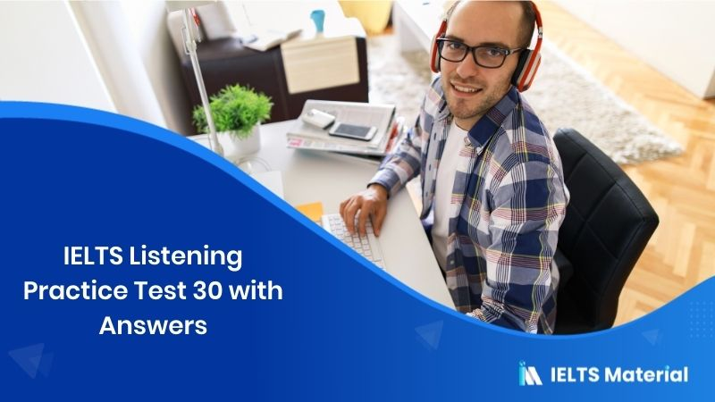 IELTS Listening Practice Test 30 - with Answers