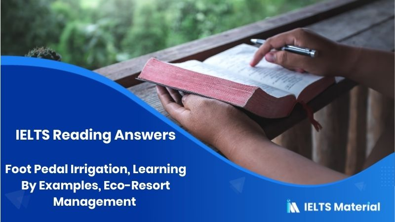Foot Pedal Irrigation, Learning By Examples, Eco-Resort Management - IELTS Reading Answers
