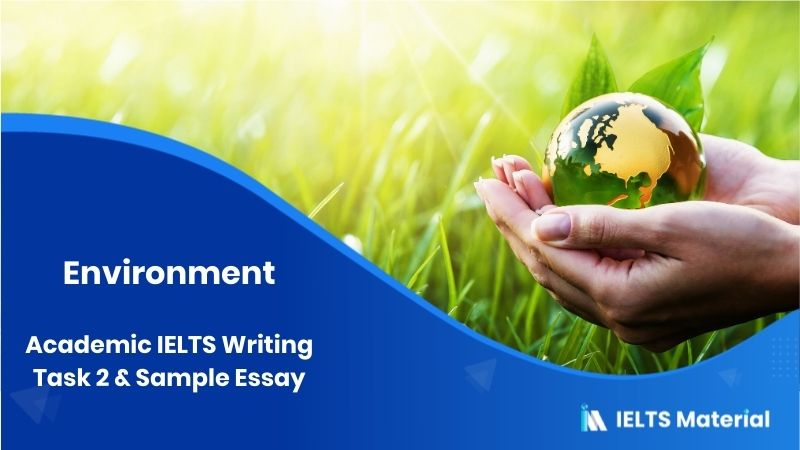 Academic IELTS Writing Task 2 on Environment - Topic: general line on Environment & Sample Essay