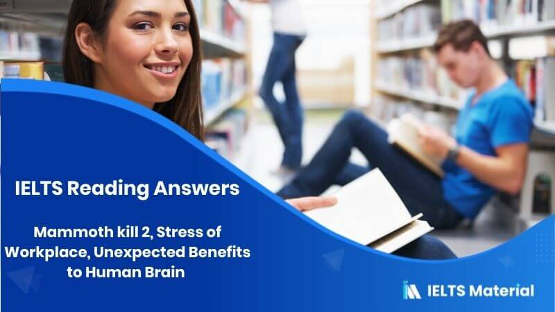 Mammoth kill 2, Stress of Workplace, Unexpected Benefits to Human Brain - IELTS Reading Answers