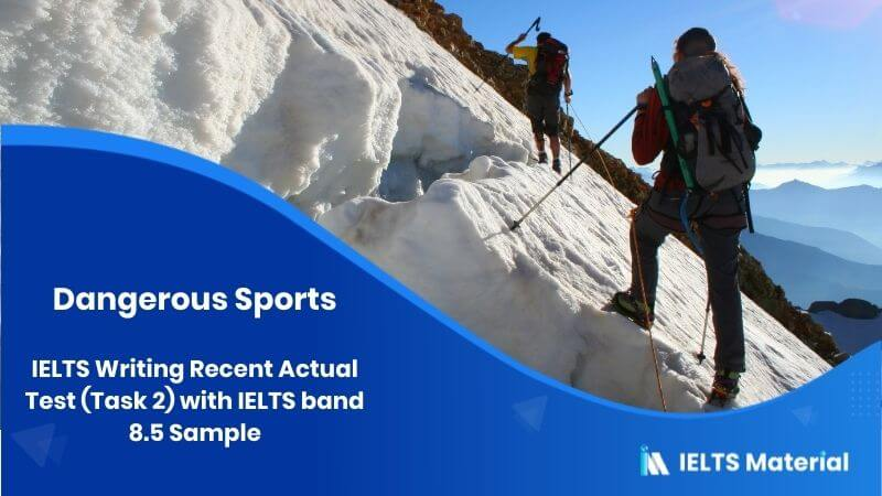 IELTS Writing Recent Actual Test (Task 2) with IELTS band 8.5 Sample - topic : Dangerous Sports
