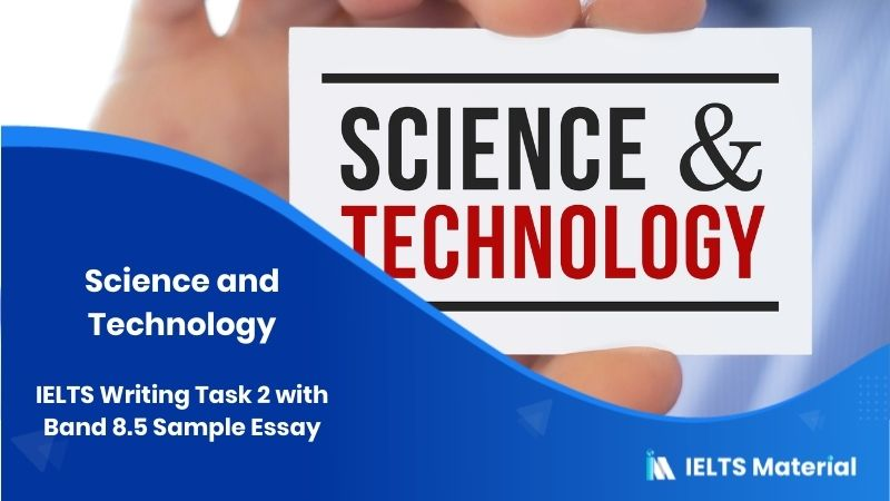 IELTS Writing Task 2: Science and Technology with Band 8.5 Sample Essay - April 2018