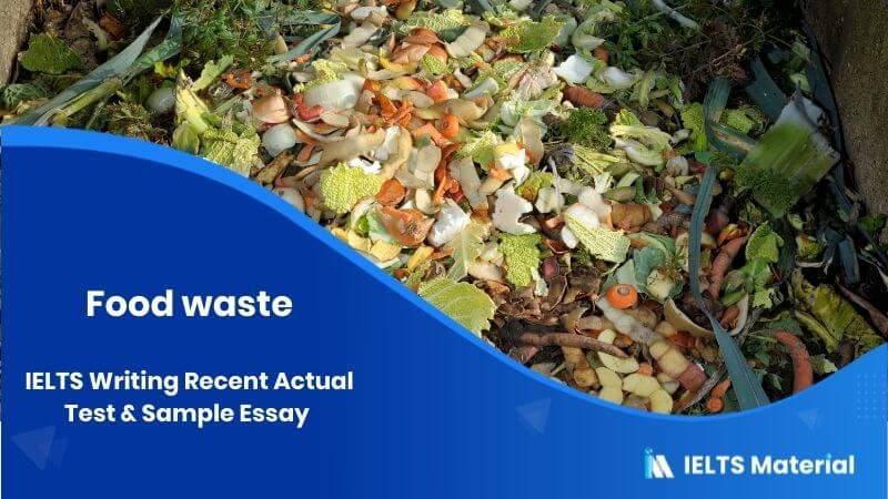 IELTS Writing Recent Actual Test in July, 2016 & Sample Essay - topic : Food waste