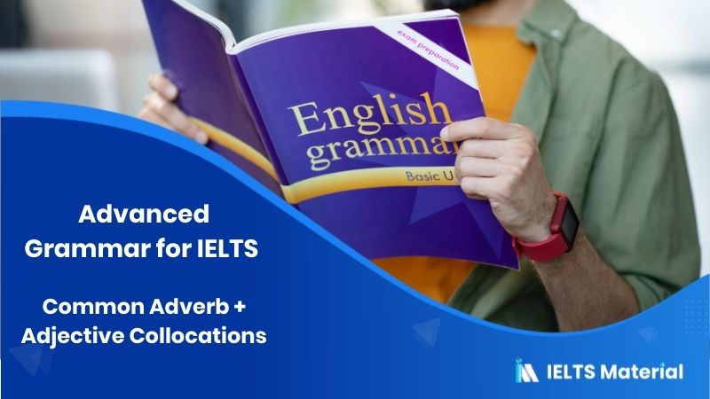 Advanced Grammar for IELTS : Common Adverb + Adjective Collocations