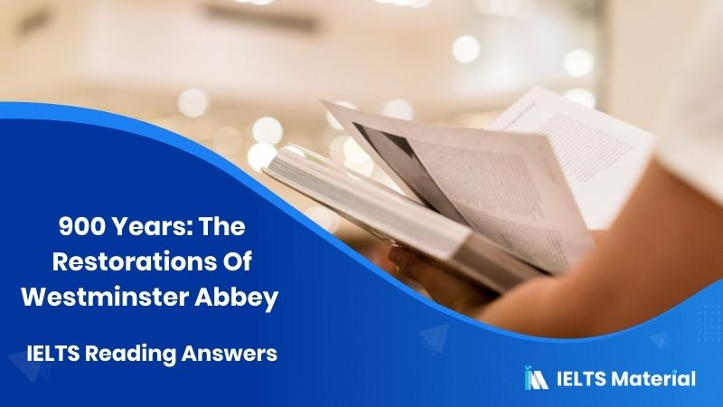 900 Years: The Restorations Of Westminster Abbey IELTS Reading Answers