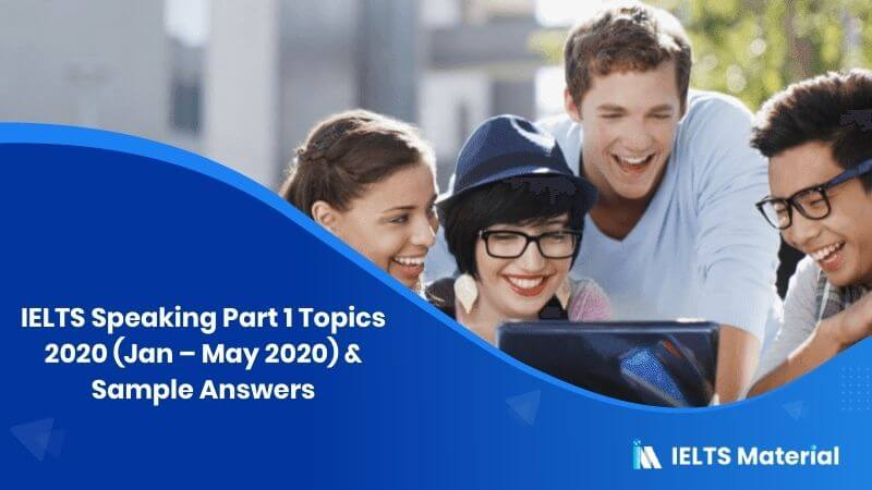IELTS Speaking Part 1 Topics 2020 (Jan - May 2020) & Sample Answers