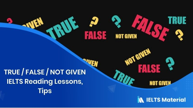 TRUE / FALSE / NOT GIVEN IELTS Reading Lessons, Tips