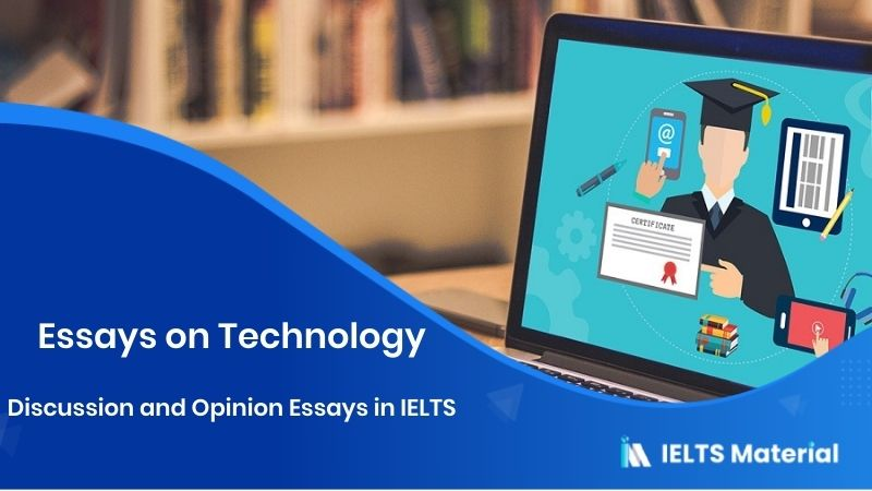 Discussion and Opinion Essays in IELTS (Essays on Technology)