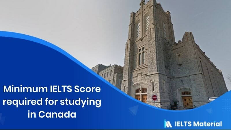 Minimum IELTS Score required for studying in Canada