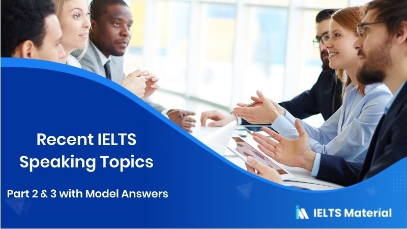 50 Recent IELTS Speaking Topics 2020 Part 2 & 3 with Model Answers