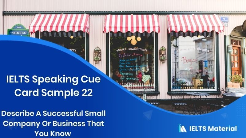 Describe A Successful Small Company Or Business That You Know: IELTS Cue Card Sample 22