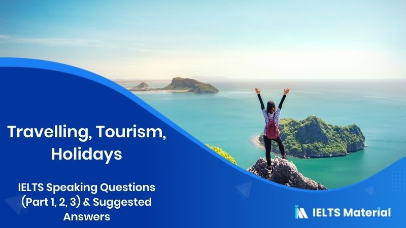 Travelling, Tourism, Holidays - IELTS Speaking Questions (Part 1, 2, 3) & Suggested Answers