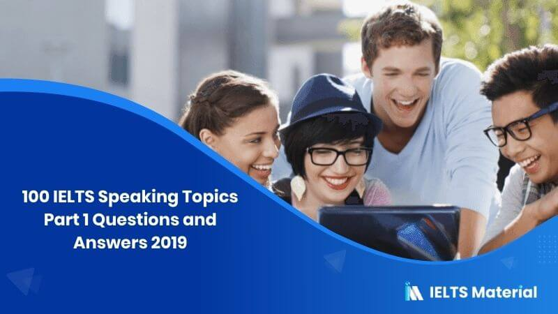 100 IELTS Speaking Topics Part 1 Questions and Answers 2019