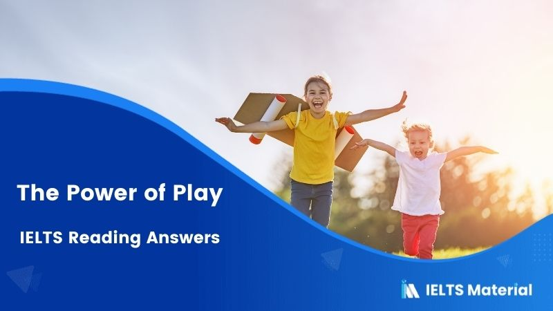 The Power of Play – IELTS Reading Answers