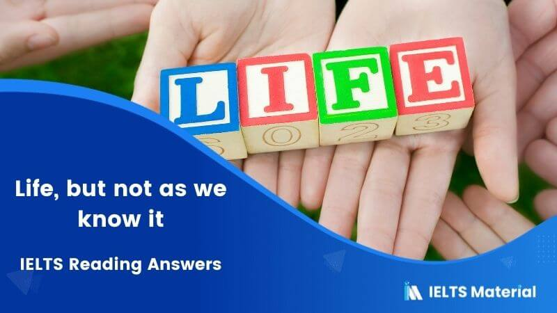 IELTS Academic Reading 'Life, but not as we know it' Answers