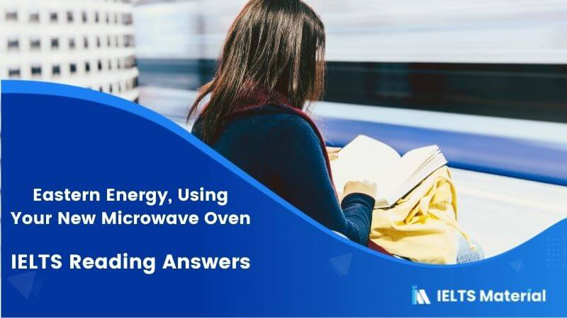 Eastern Energy, Using Your New Microwave Oven – IELTS Reading Answers