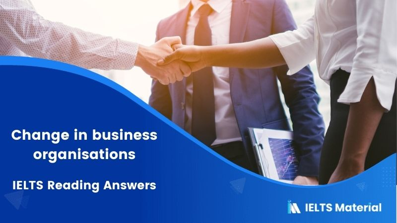 IELTS Academic Reading 'Change in business organisations' Answers