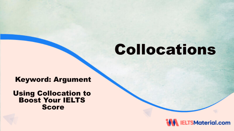 Using Collocation to Boost Your IELTS Score – Key Word: Argument