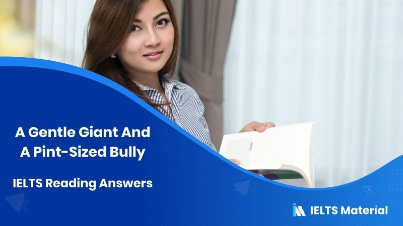A Gentle Giant And A Pint-Sized Bully IELTS Reading Answers