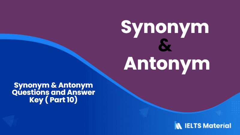 501 Synonym; Antonym Questions and Answer Key ( Part 10)