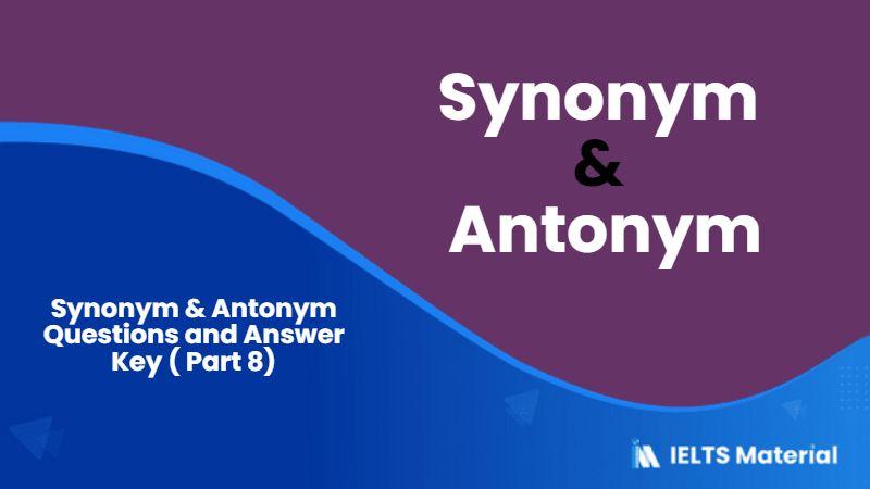 501 Synonym & Antonym Questions and Answer Key ( Part 8)