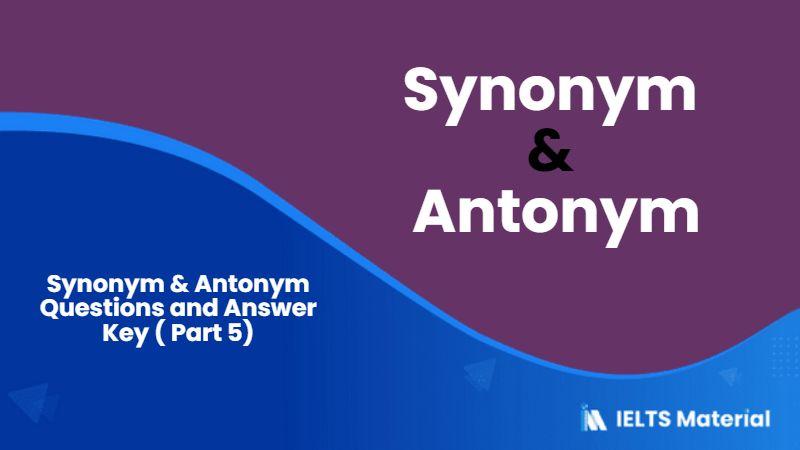 501 Synonym; Antonym Questions and Answer Key ( Part 5)