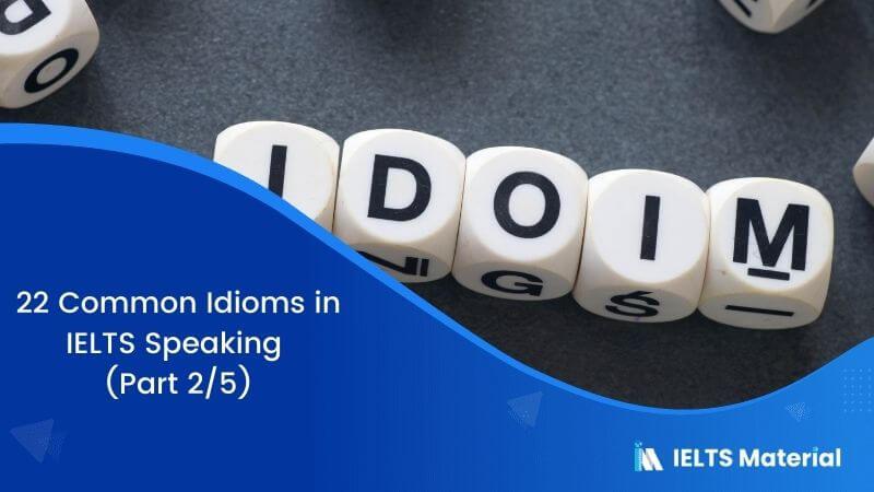 22 Common Idioms in IELTS Speaking (Part 2/5)