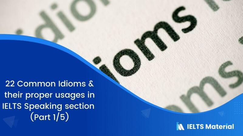 22 Common Idioms & their Proper Usages in IELTS Speaking Section (Part 1/5)