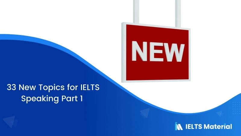 33 New Topics for IELTS Speaking Part 1 from 2016