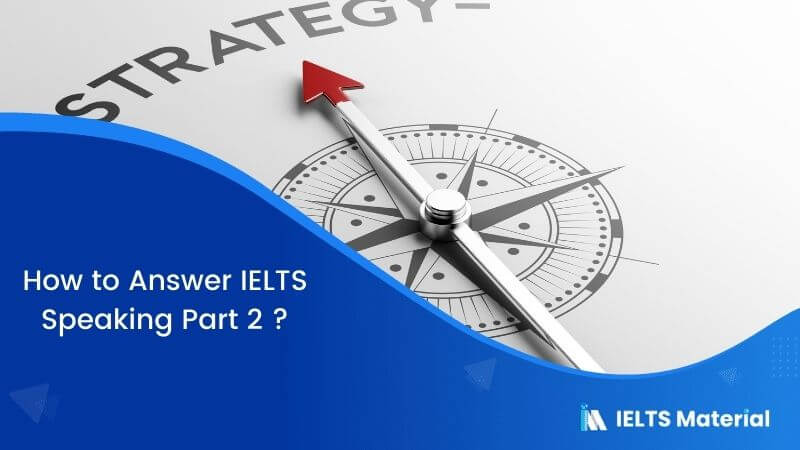 How to Answer IELTS Speaking Part 2?