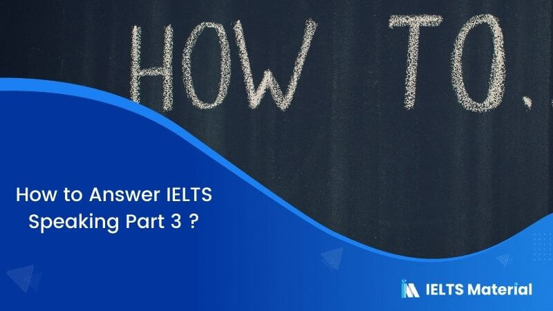 How to Answer IELTS Speaking Part 3 ?