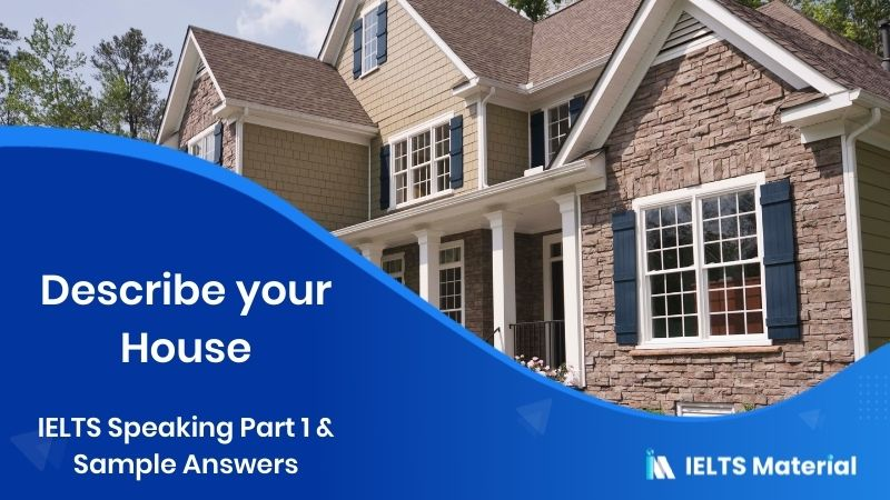 2017 IELTS Speaking Part 1 Topic: Describe your House & Sample Answers