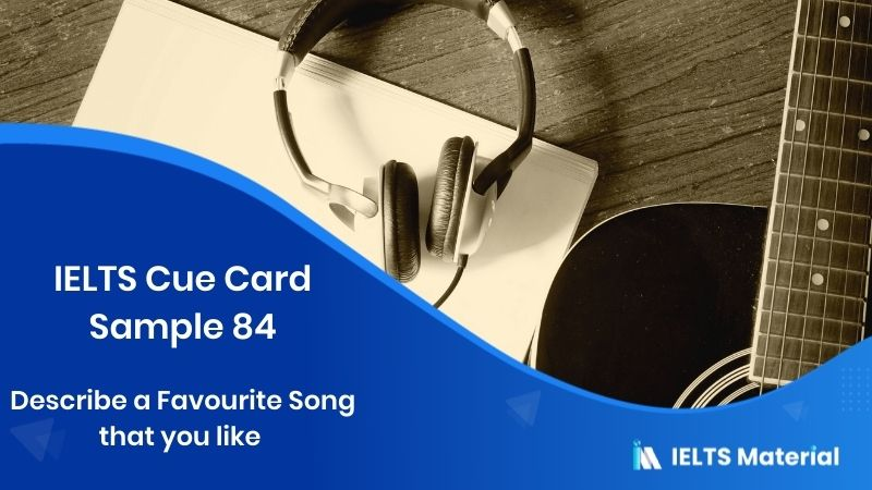 Describe a favourite song that you like - IELTS Cue Card Sample 84