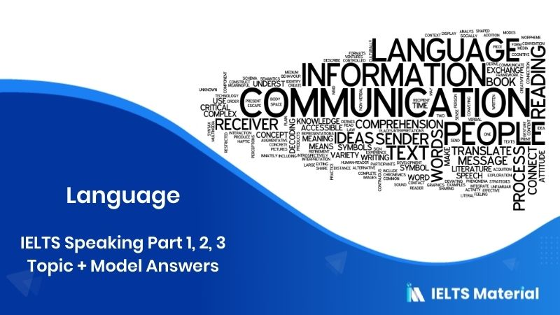 Language - IELTS 2018 Speaking Part 1, 2, 3 Topic + Model Answers