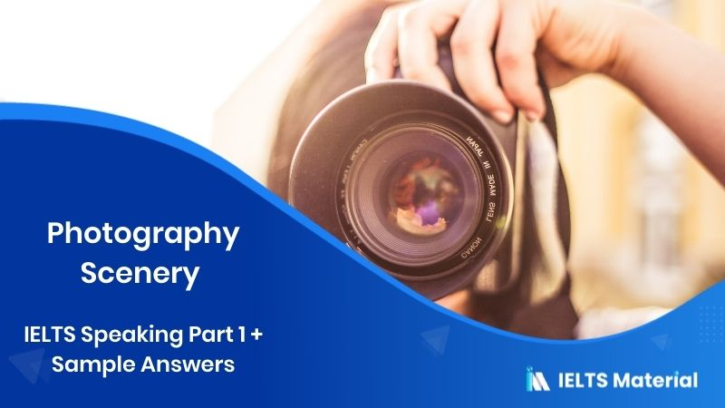 Photography Scenery - IELTS Speaking Part 1 + Sample Answers
